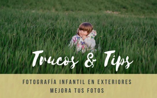 TIPS Y TRUCOS : FOTOGRAFÍA INFANTIL EN EXTERIORES